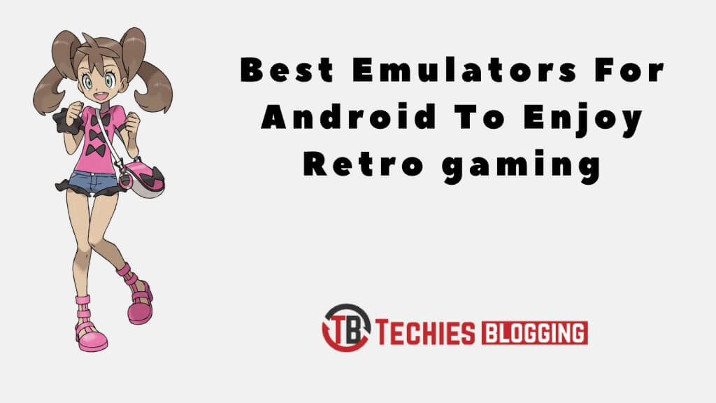 Best Emulators For Android To Enjoy Retro gaming