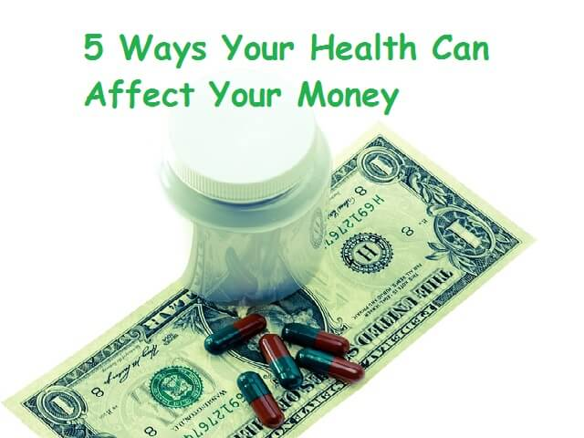 5 Ways Your Health Can Affect Your Money